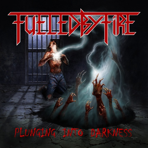 FUELED BY FIRE – Plunging Into Darkness
